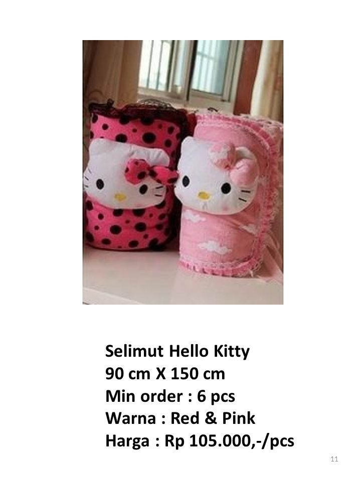 11 Selimut Hello Kitty 90 cm X 150 cm Min order : 6 pcs Warna : Red & Pink Harga : Rp 105.000,-/pcs