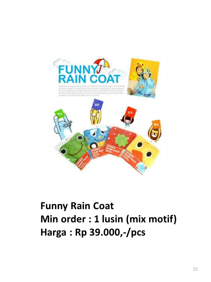15 Funny Rain Coat Min order : 1 lusin (mix motif) Harga : Rp 39.000,-/pcs