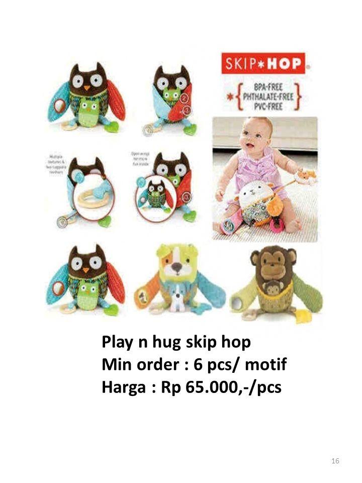 16 Play n hug skip hop Min order : 6 pcs/ motif Harga : Rp 65.000,-/pcs
