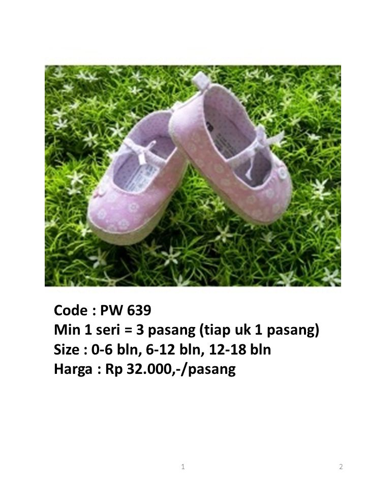 Code : PW 639 Min 1 seri = 3 pasang (tiap uk 1 pasang) Size : 0-6 bln, 6-12 bln, 12-18 bln Harga : Rp 32.000,-/pasang 21