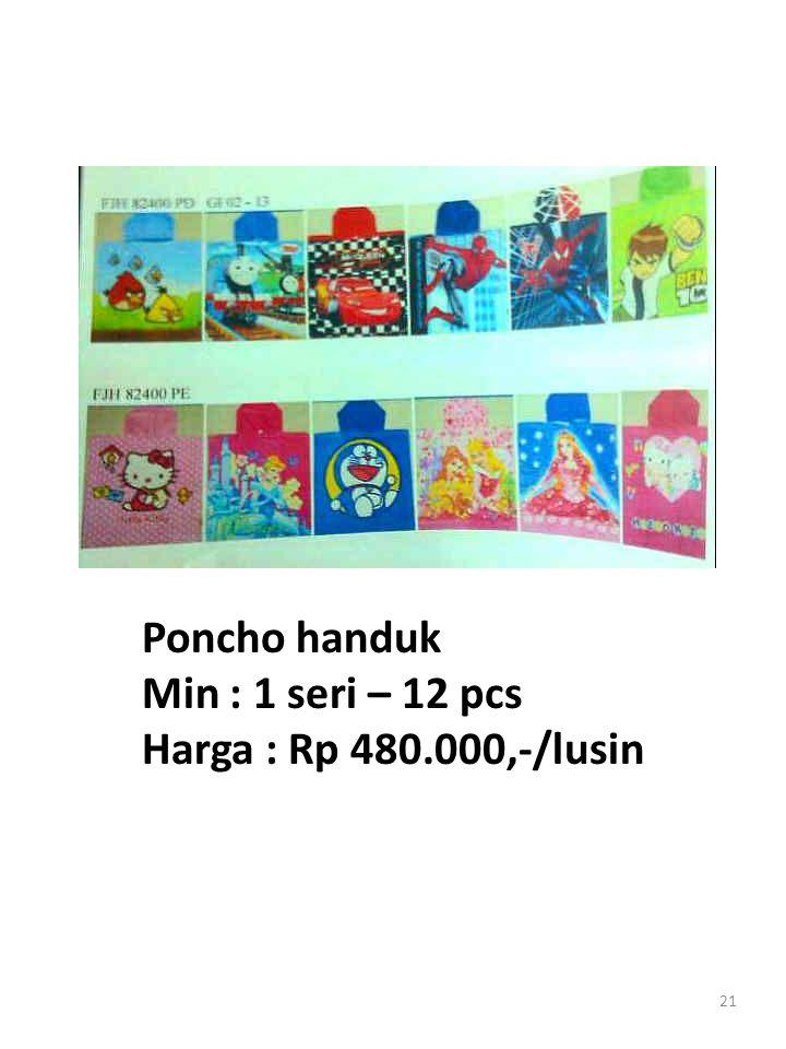 21 Poncho handuk Min : 1 seri – 12 pcs Harga : Rp 480.000,-/lusin