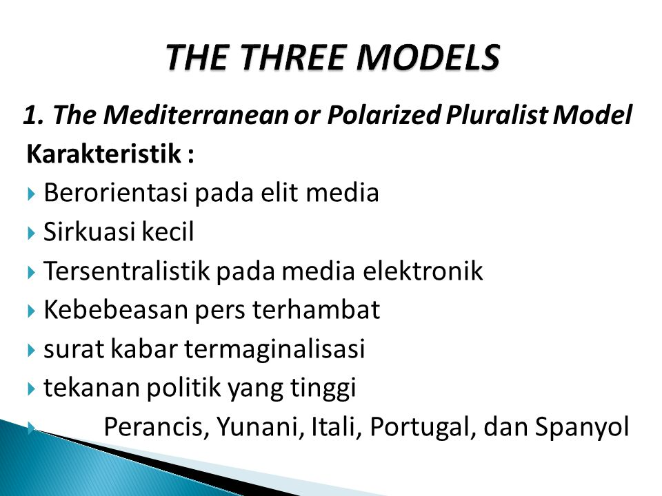 Karakteristik :  B Berorientasi pada elit media  S Sirkuasi kecil  T Tersentralistik pada media elektronik  K Kebebeasan pers terhambat  s surat kabar termaginalisasi  t tekanan politik yang tinggi  Perancis, Yunani, Itali, Portugal, dan Spanyol 1.