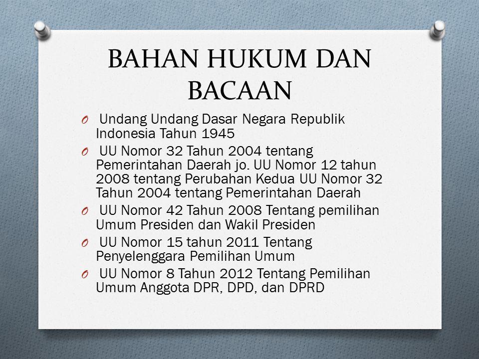 BAHAN HUKUM DAN BACAAN O Undang Undang Dasar Negara Republik Indonesia Tahun 1945 O UU Nomor 32 Tahun 2004 tentang Pemerintahan Daerah jo. UU Nomor 12