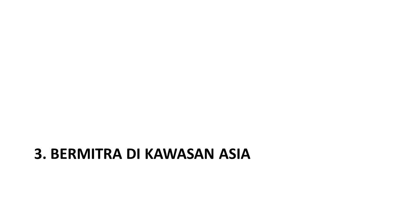 3. BERMITRA DI KAWASAN ASIA