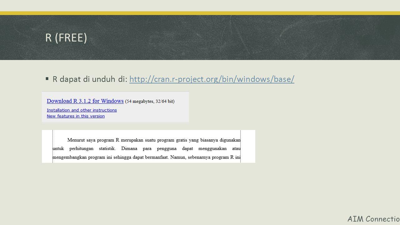 AIM Connection R (FREE)  R dapat di unduh di: http://cran.r-project.org/bin/windows/base/http://cran.r-project.org/bin/windows/base/