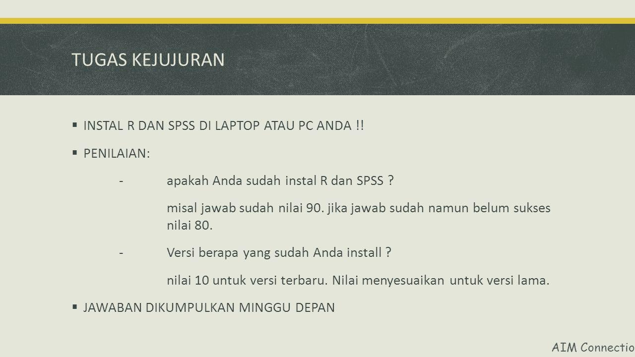 AIM Connection TUGAS KEJUJURAN  INSTAL R DAN SPSS DI LAPTOP ATAU PC ANDA !.
