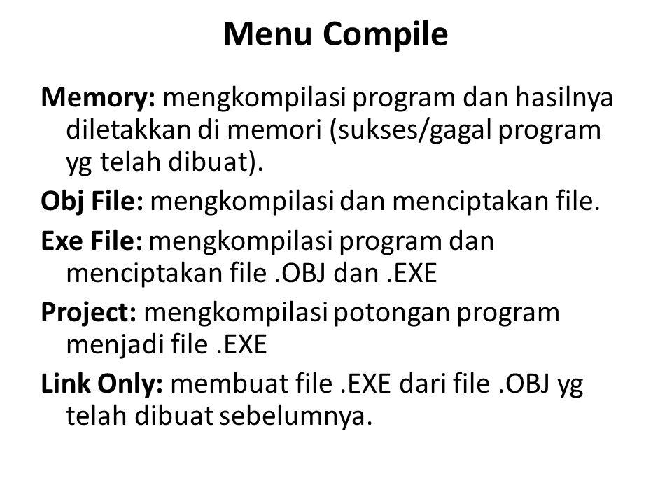 Menu Compile Memory: mengkompilasi program dan hasilnya diletakkan di memori (sukses/gagal program yg telah dibuat). Obj File: mengkompilasi dan menci