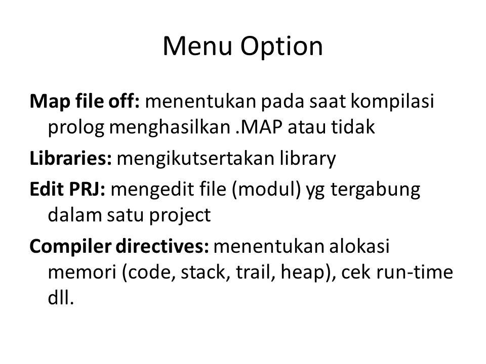 Menu Option Map file off: menentukan pada saat kompilasi prolog menghasilkan.MAP atau tidak Libraries: mengikutsertakan library Edit PRJ: mengedit fil
