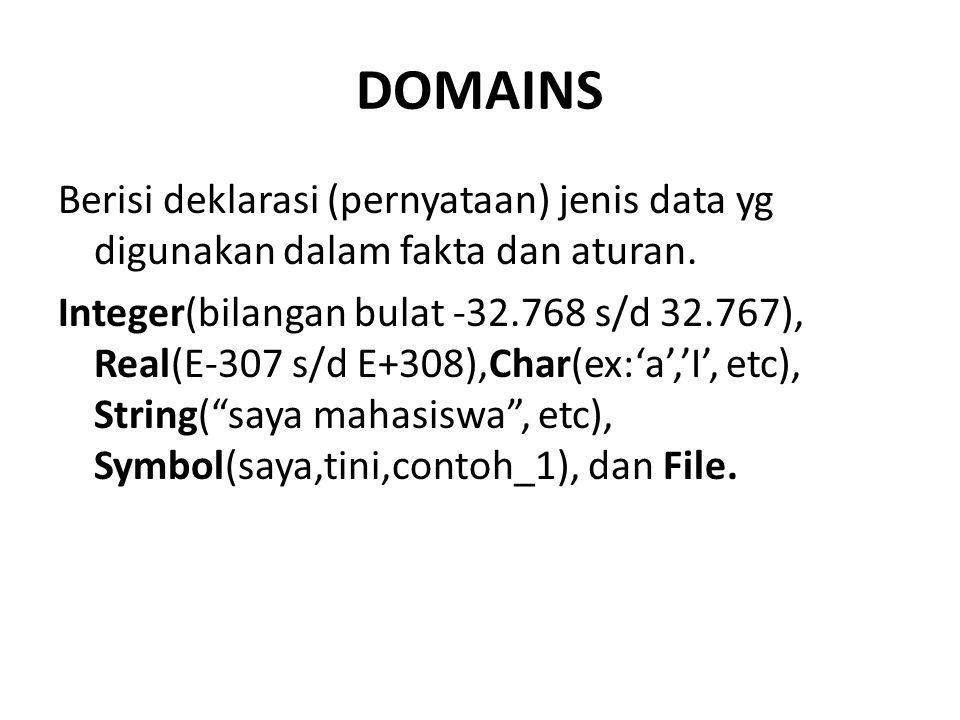 DOMAINS Berisi deklarasi (pernyataan) jenis data yg digunakan dalam fakta dan aturan. Integer(bilangan bulat -32.768 s/d 32.767), Real(E-307 s/d E+308