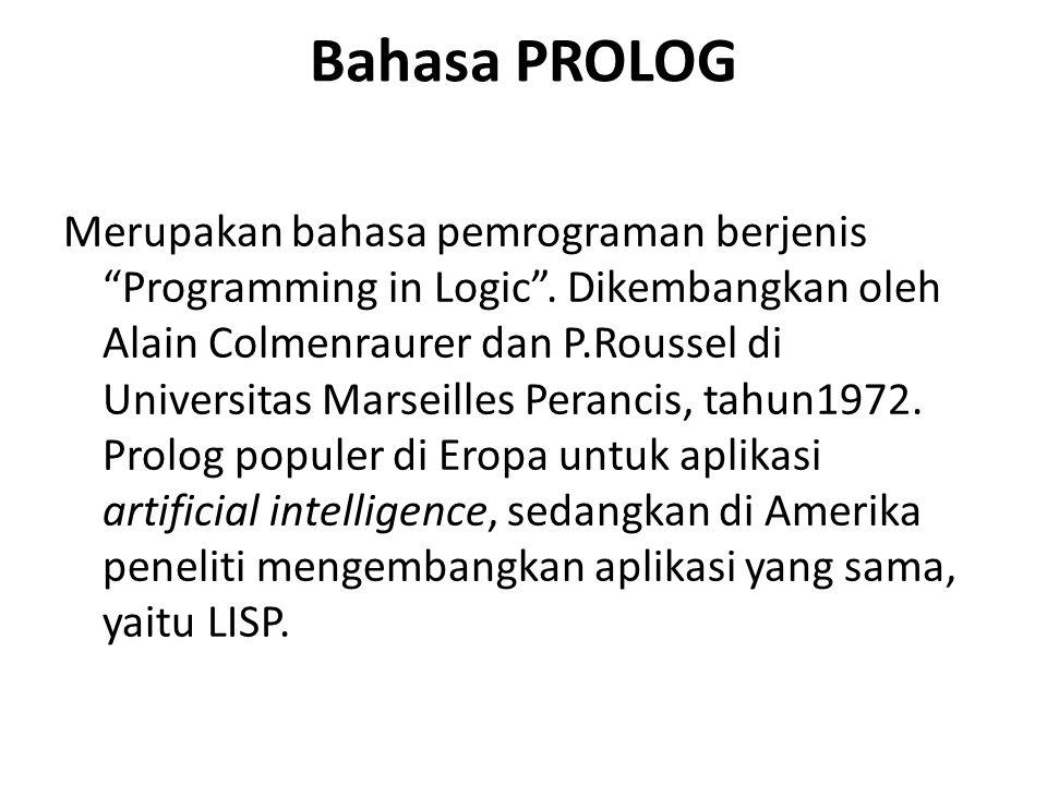"Bahasa PROLOG Merupakan bahasa pemrograman berjenis ""Programming in Logic"". Dikembangkan oleh Alain Colmenraurer dan P.Roussel di Universitas Marseill"