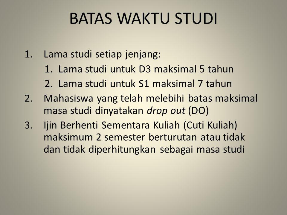 BATAS WAKTU STUDI 1.Lama studi setiap jenjang: 1.Lama studi untuk D3 maksimal 5 tahun 2.Lama studi untuk S1 maksimal 7 tahun 2.Mahasiswa yang telah me