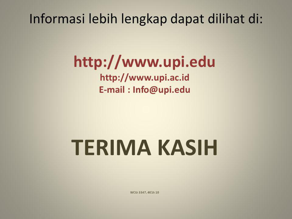 Informasi lebih lengkap dapat dilihat di: http://www.upi.edu http://www.upi.ac.id E-mail : Info@upi.edu TERIMA KASIH WCU: 3347, 4ICU: 10