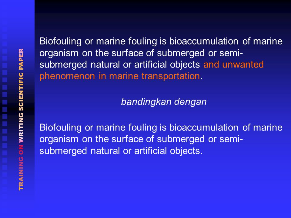 Biofouling or marine fouling is bioaccumulation of marine organism on the surface of submerged or semi- submerged natural or artificial objects and unwanted phenomenon in marine transportation.