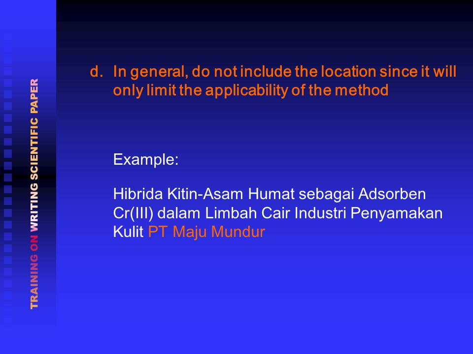 d. In general, do not include the location since it will only limit the applicability of the method Example: Hibrida Kitin-Asam Humat sebagai Adsorben