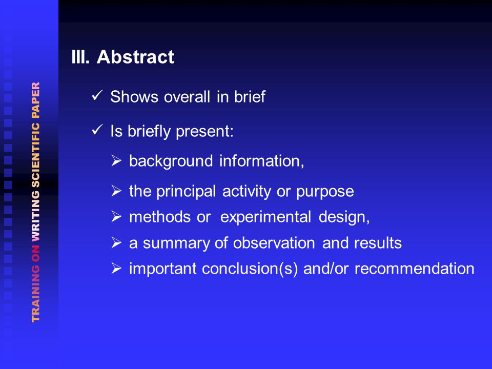 III. Abstract Shows overall in brief Is briefly present:  background information,  the principal activity or purpose  methods or experimental desig