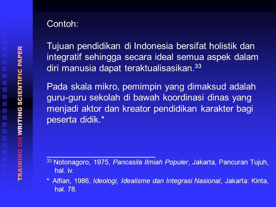 Contoh: Tujuan pendidikan di Indonesia bersifat holistik dan integratif sehingga secara ideal semua aspek dalam diri manusia dapat teraktualisasikan.