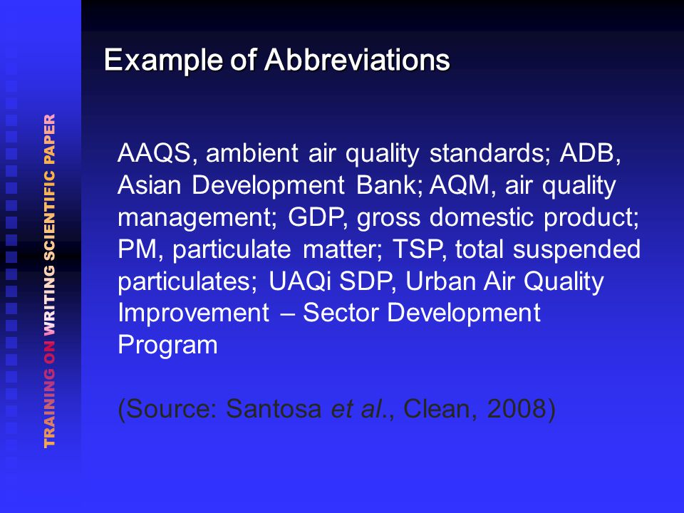 AAQS, ambient air quality standards; ADB, Asian Development Bank; AQM, air quality management; GDP, gross domestic product; PM, particulate matter; TSP, total suspended particulates; UAQi SDP, Urban Air Quality Improvement – Sector Development Program (Source: Santosa et al., Clean, 2008) Example of Abbreviations