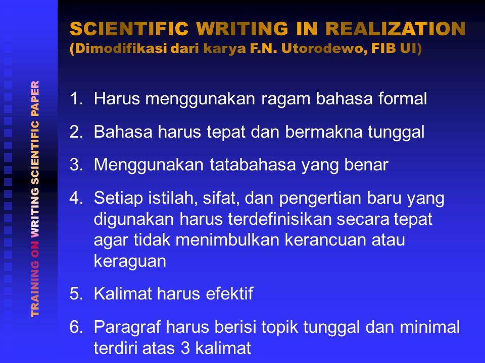 1.Harus menggunakan ragam bahasa formal 2.Bahasa harus tepat dan bermakna tunggal 3.Menggunakan tatabahasa yang benar 4.Setiap istilah, sifat, dan pengertian baru yang digunakan harus terdefinisikan secara tepat agar tidak menimbulkan kerancuan atau keraguan 5.Kalimat harus efektif 6.Paragraf harus berisi topik tunggal dan minimal terdiri atas 3 kalimat