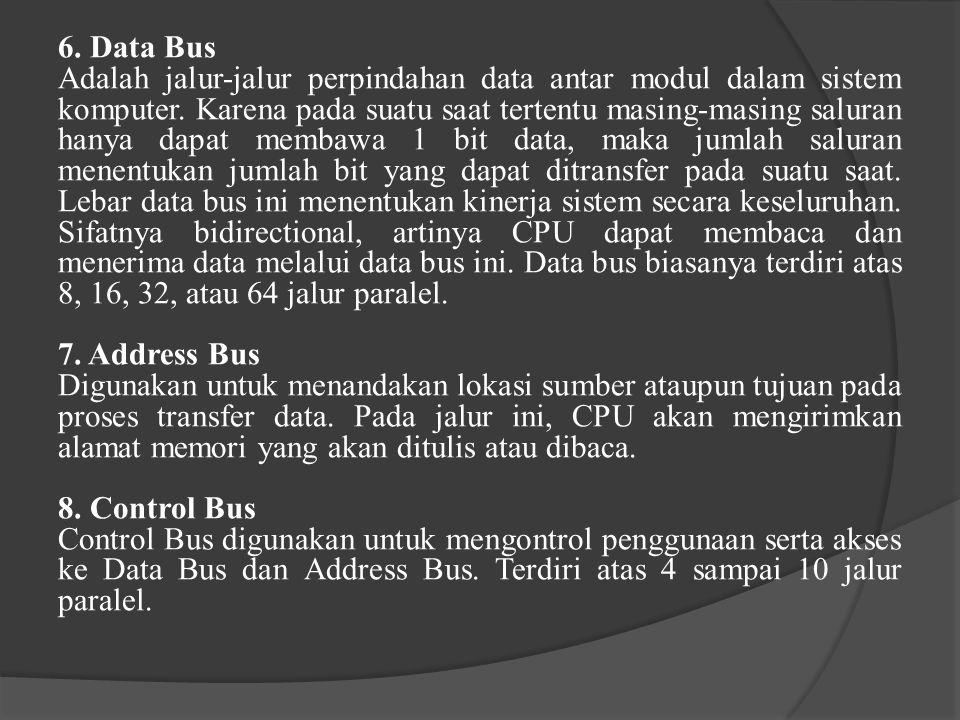 6. Data Bus Adalah jalur-jalur perpindahan data antar modul dalam sistem komputer. Karena pada suatu saat tertentu masing-masing saluran hanya dapat m