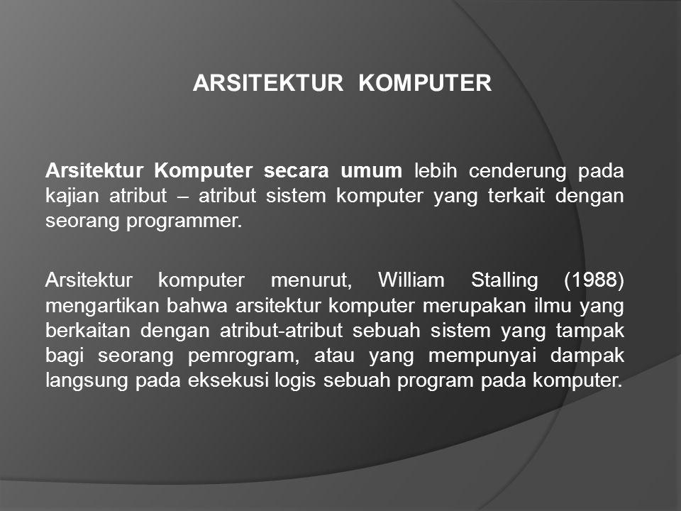ARSITEKTUR KOMPUTER Arsitektur Komputer secara umum lebih cenderung pada kajian atribut – atribut sistem komputer yang terkait dengan seorang programm