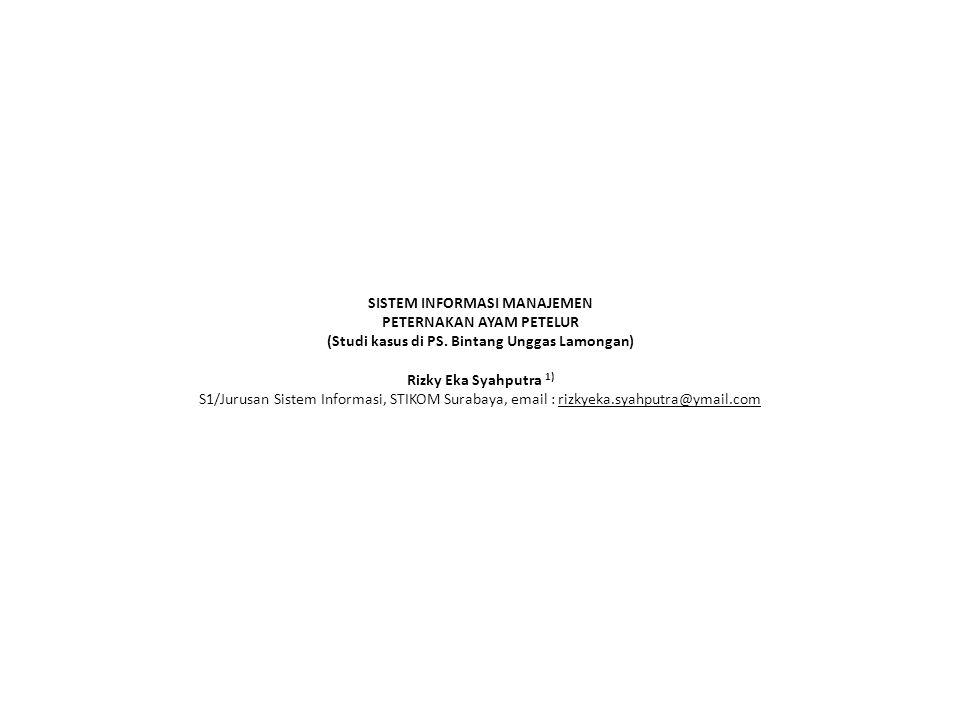 SISTEM INFORMASI MANAJEMEN PETERNAKAN AYAM PETELUR (Studi kasus di PS. Bintang Unggas Lamongan) Rizky Eka Syahputra 1) S1/Jurusan Sistem Informasi, ST