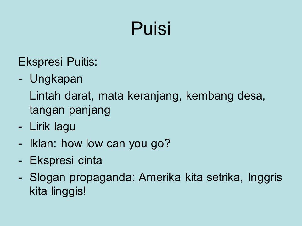 Puisi Ekspresi Puitis: -Ungkapan Lintah darat, mata keranjang, kembang desa, tangan panjang -Lirik lagu -Iklan: how low can you go.