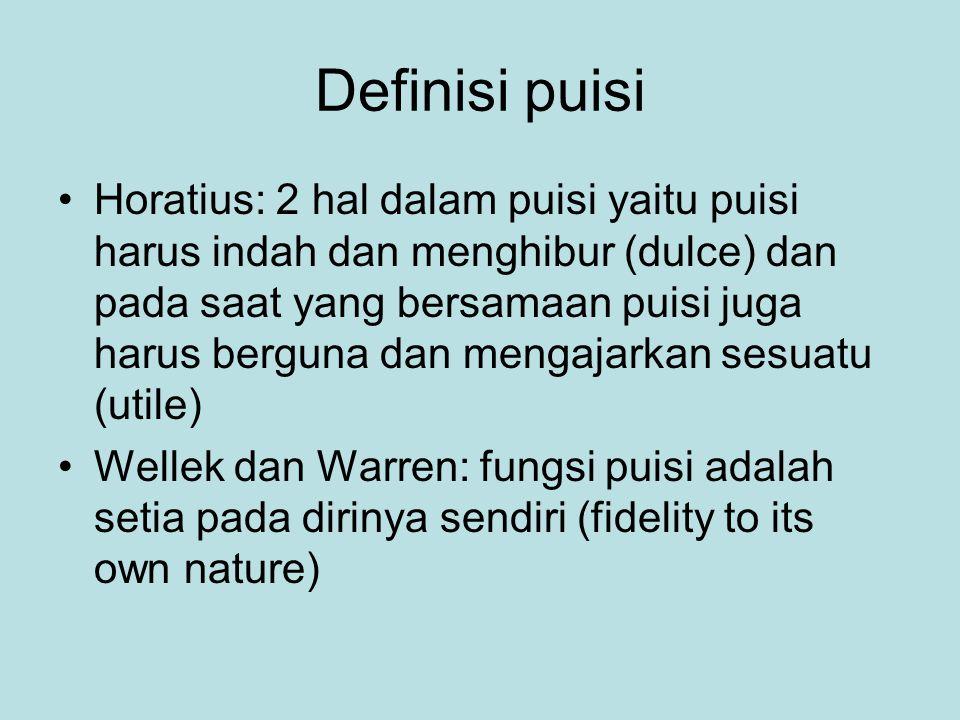 Definisi puisi Horatius: 2 hal dalam puisi yaitu puisi harus indah dan menghibur (dulce) dan pada saat yang bersamaan puisi juga harus berguna dan mengajarkan sesuatu (utile) Wellek dan Warren: fungsi puisi adalah setia pada dirinya sendiri (fidelity to its own nature)