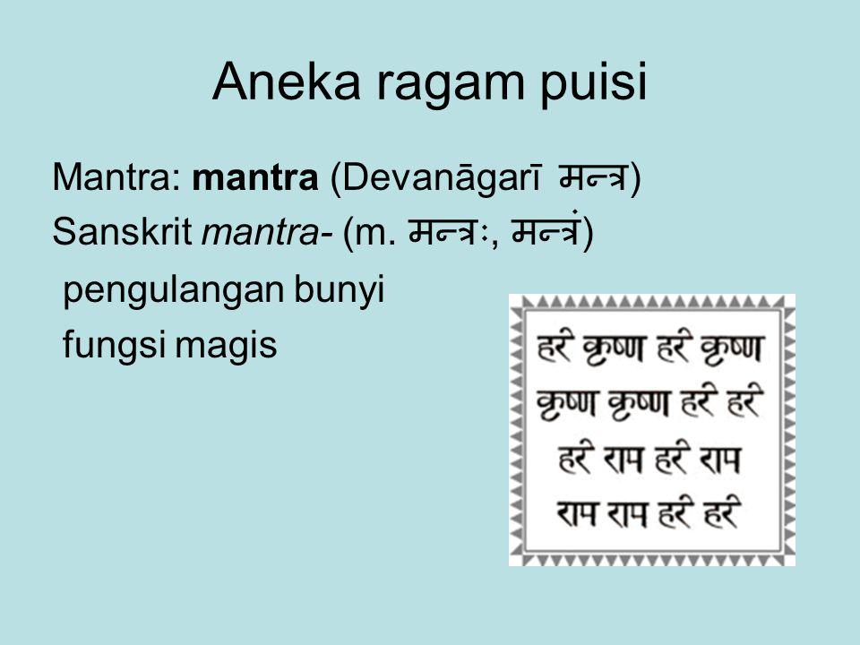 Aneka ragam puisi Mantra: mantra (Devanāgarī मन्त्र ) Sanskrit mantra- (m. मन्त्रः, मन्त्रं ) pengulangan bunyi fungsi magis