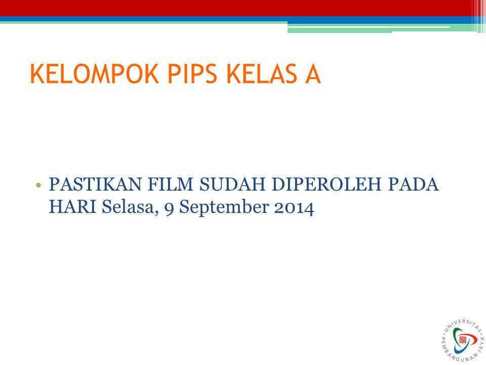 KELOMPOK PIPS KELAS A PASTIKAN FILM SUDAH DIPEROLEH PADA HARI Selasa, 9 September 2014