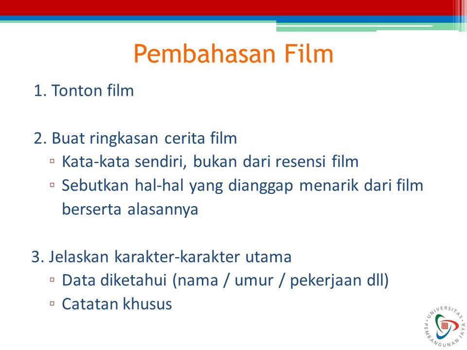Pembahasan Film 1. Tonton film 2. Buat ringkasan cerita film ▫ Kata-kata sendiri, bukan dari resensi film ▫ Sebutkan hal-hal yang dianggap menarik dar