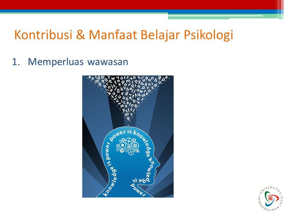 Kontribusi & Manfaat Belajar Psikologi 1.Memperluas wawasan