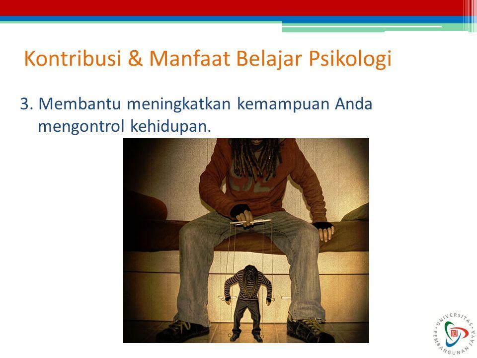 Kontribusi & Manfaat Belajar Psikologi 3. Membantu meningkatkan kemampuan Anda mengontrol kehidupan.