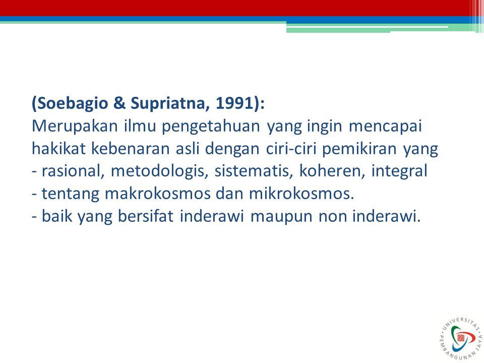 (Soebagio & Supriatna, 1991): Merupakan ilmu pengetahuan yang ingin mencapai hakikat kebenaran asli dengan ciri-ciri pemikiran yang - rasional, metodo