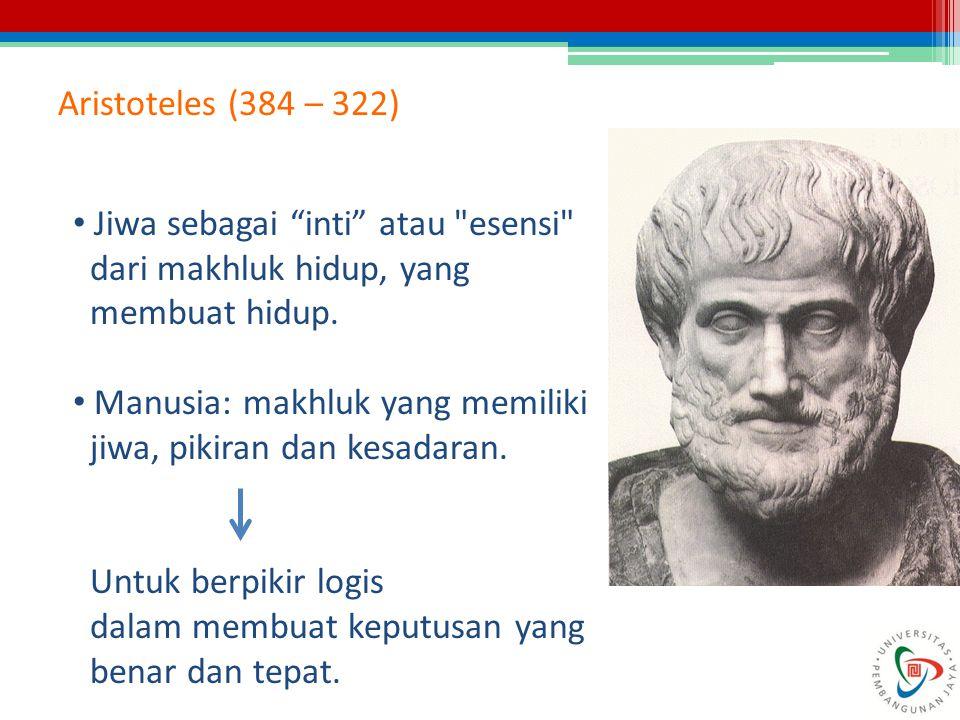 """Aristoteles (384 – 322) Jiwa sebagai """"inti"""" atau"""