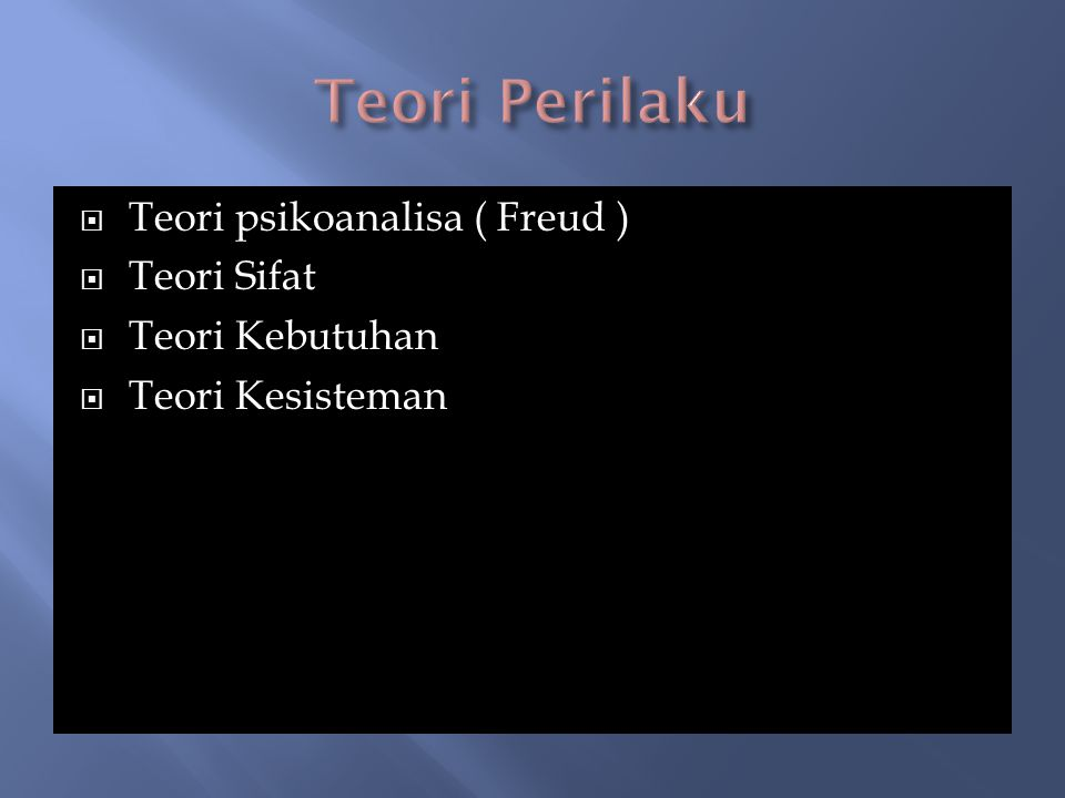  Teori psikoanalisa ( Freud )  Teori Sifat  Teori Kebutuhan  Teori Kesisteman