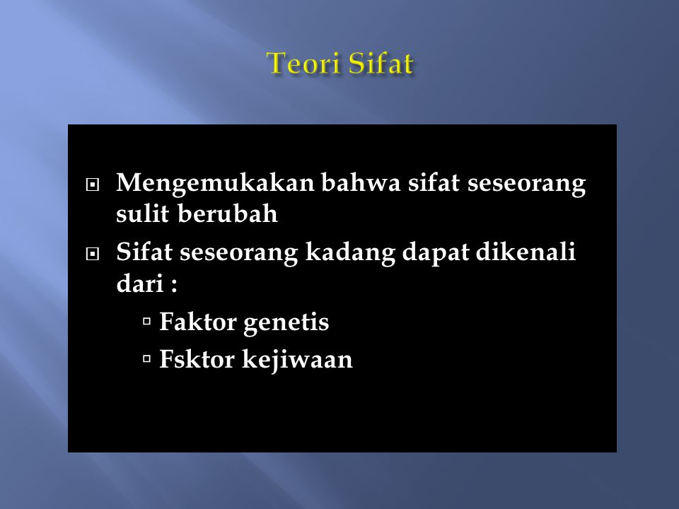  Mengemukakan bahwa sifat seseorang sulit berubah  Sifat seseorang kadang dapat dikenali dari :  Faktor genetis  Fsktor kejiwaan