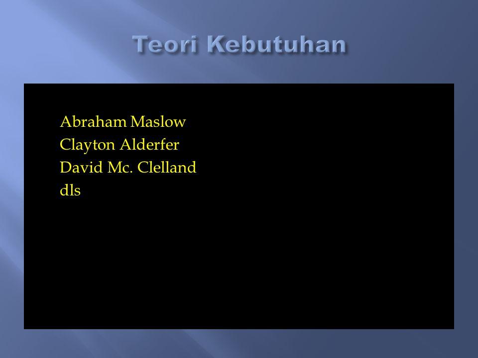 Abraham Maslow Clayton Alderfer David Mc. Clelland dls