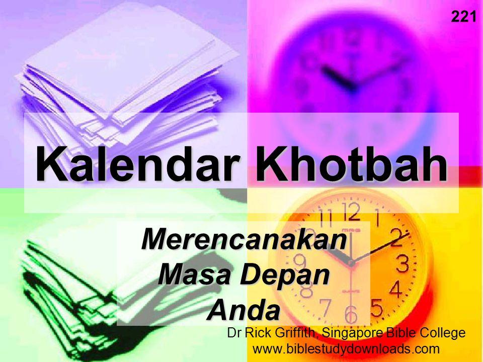 Kalendar Khotbah Merencanakan Masa Depan Anda 221 Dr Rick Griffith, Singapore Bible College www.biblestudydownloads.com