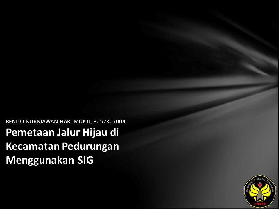 BENITO KURNIAWAN HARI MUKTI, 3252307004 Pemetaan Jalur Hijau di Kecamatan Pedurungan Menggunakan SIG