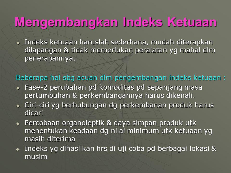 Mengembangkan Indeks Ketuaan  Indeks ketuaan haruslah sederhana, mudah diterapkan dilapangan & tidak memerlukan peralatan yg mahal dlm penerapannya.