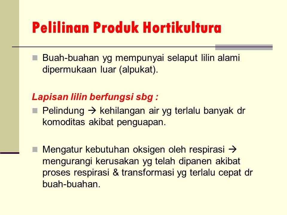 Pelilinan Produk Hortikultura Buah-buahan yg mempunyai selaput lilin alami dipermukaan luar (alpukat). Lapisan lilin berfungsi sbg : Pelindung  kehil