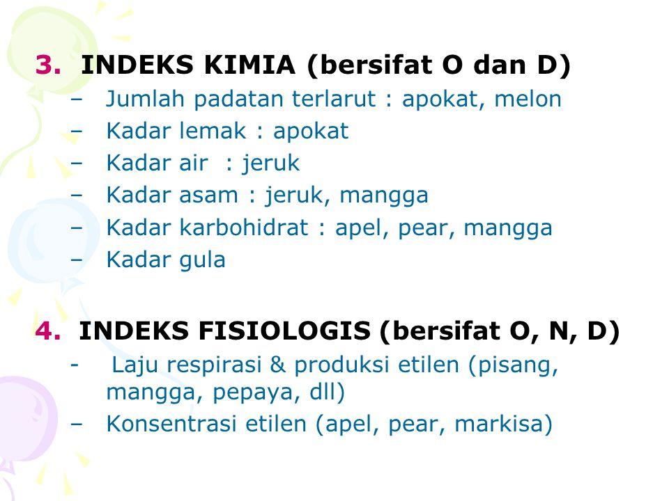 3. INDEKS KIMIA (bersifat O dan D) –Jumlah padatan terlarut : apokat, melon –Kadar lemak : apokat –Kadar air : jeruk –Kadar asam : jeruk, mangga –Kada