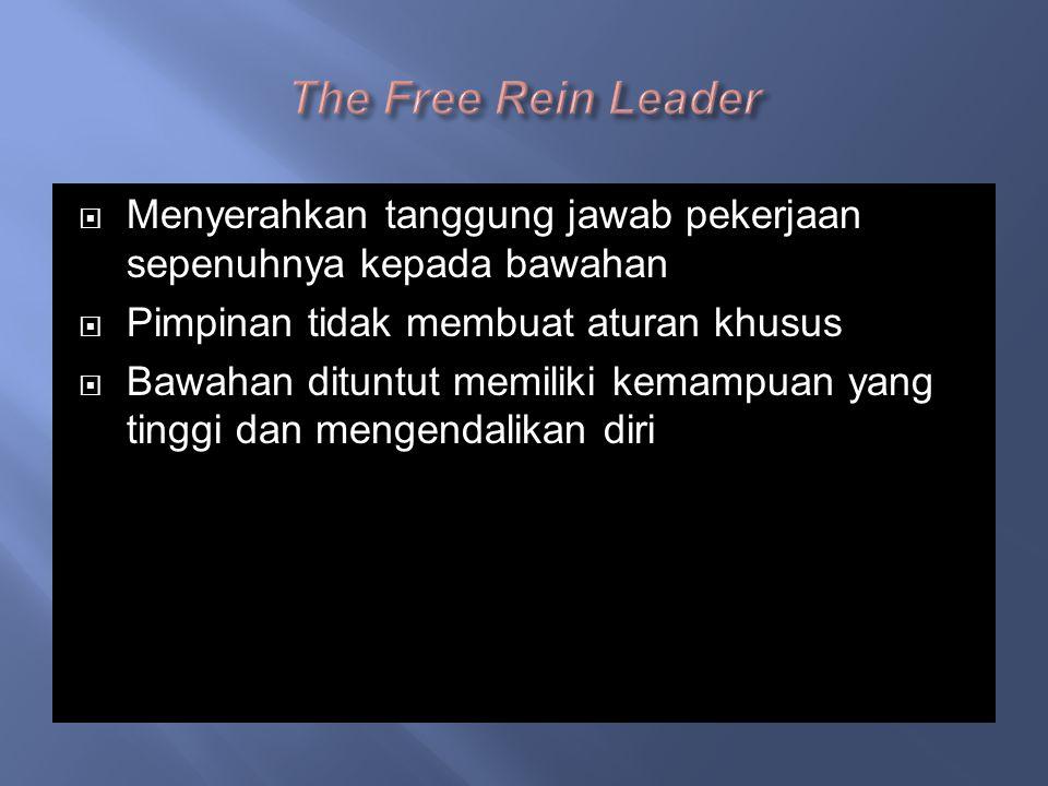  Menyerahkan tanggung jawab pekerjaan sepenuhnya kepada bawahan  Pimpinan tidak membuat aturan khusus  Bawahan dituntut memiliki kemampuan yang tinggi dan mengendalikan diri