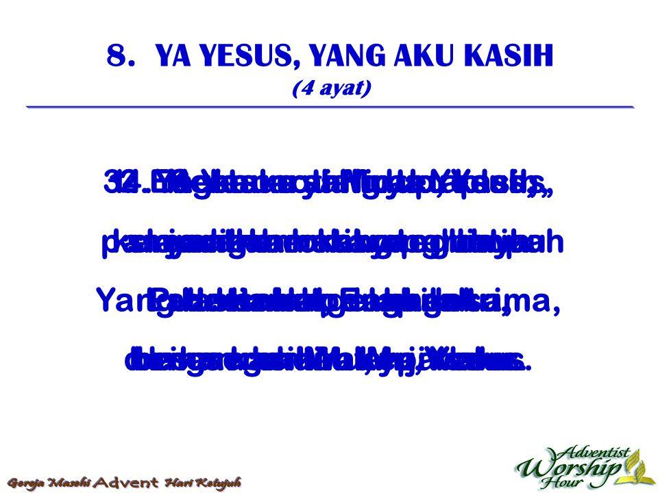 8. YA YESUS, YANG AKU KASIH (4 ayat) 1. Ya Yesus yang aku kasih, pancaran berkat yang limpah Hati aku penuhilah dengan hadiratMu, Yesus. 2. KebenaranM