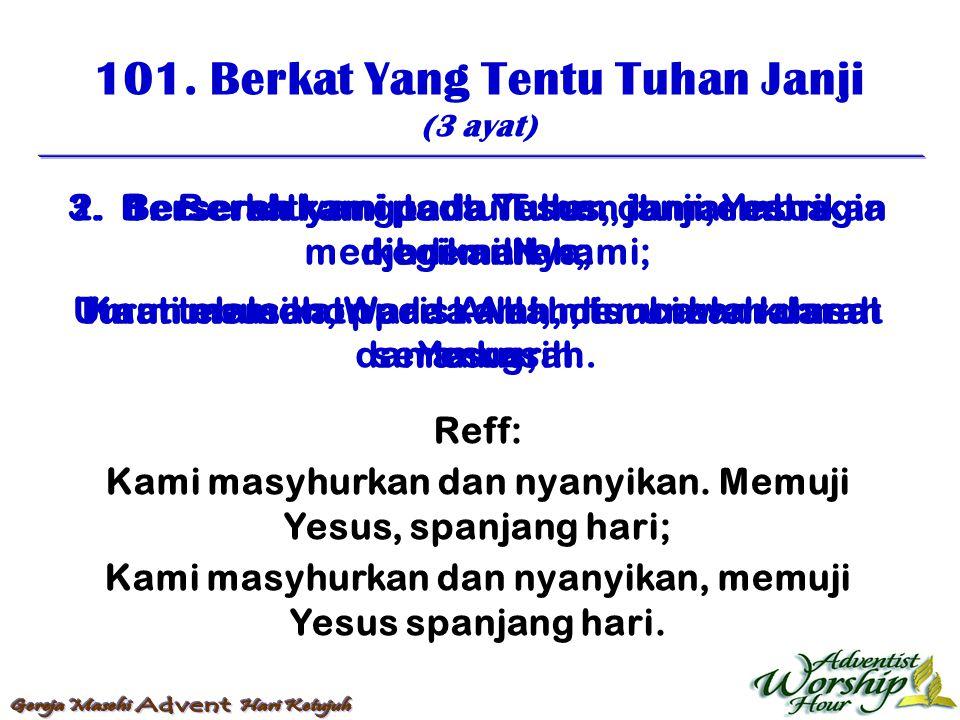 Reff: Kami masyhurkan dan nyanyikan. Memuji Yesus, spanjang hari; Kami masyhurkan dan nyanyikan, memuji Yesus spanjang hari. 1. Berkat yang tentu Tuha