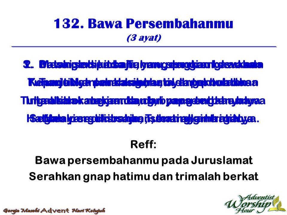132. Bawa Persembahanmu (3 ayat) Reff: Bawa persembahanmu pada Juruslamat Serahkan gnap hatimu dan trimalah berkat 1. Bawa persembahanmu, dengan kesuk