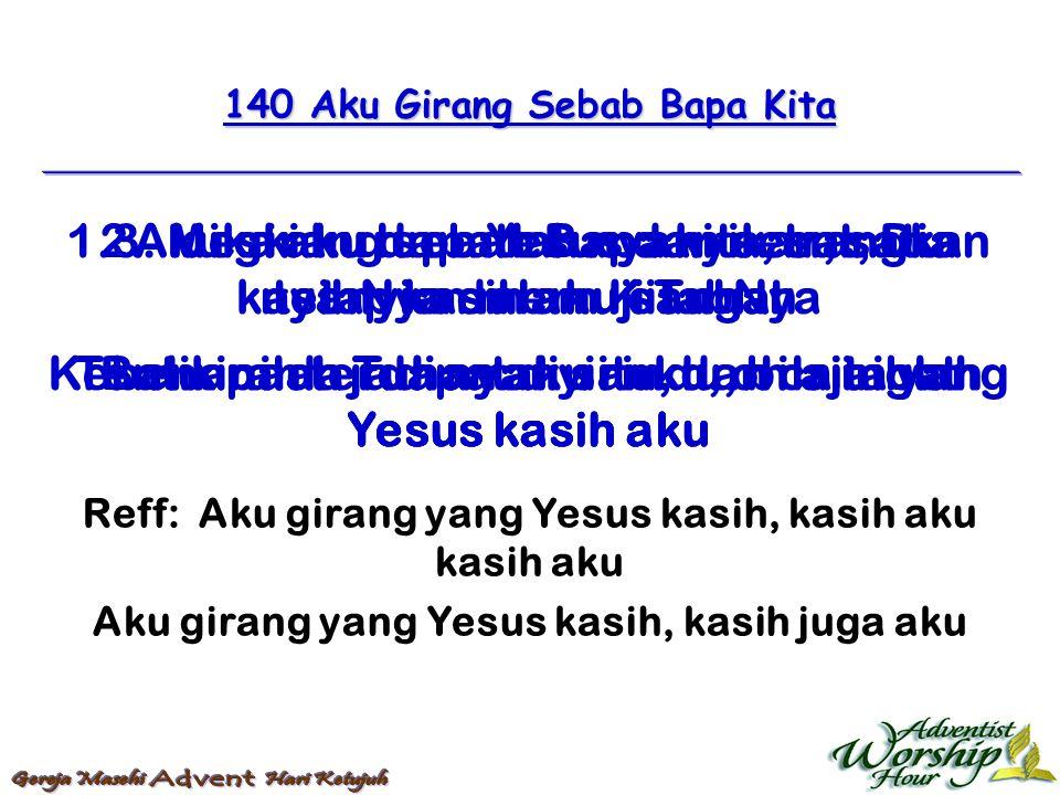 140 Aku Girang Sebab Bapa Kita Reff: Aku girang yang Yesus kasih, kasih aku kasih aku Aku girang yang Yesus kasih, kasih juga aku 1. Aku girang sebab