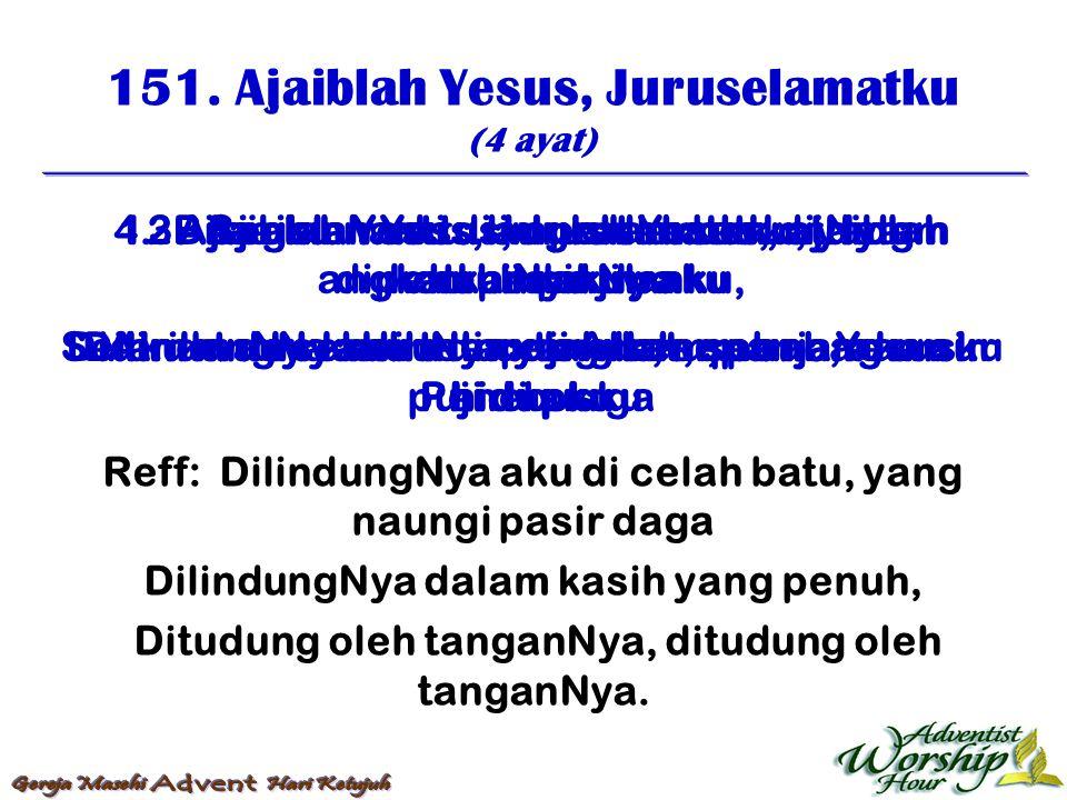 151. Ajaiblah Yesus, Juruselamatku (4 ayat) Reff: DilindungNya aku di celah batu, yang naungi pasir daga DilindungNya dalam kasih yang penuh, Ditudung