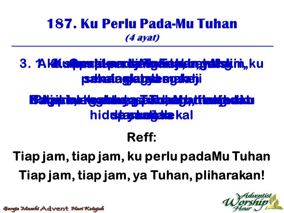 188.Ku Perlu Engaku, Yesus (3 ayat) 1.