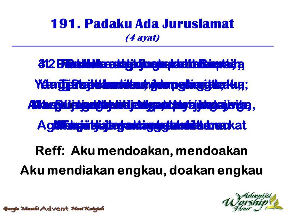 191. Padaku Ada Juruslamat (4 ayat) Reff: Aku mendoakan, mendoakan Aku mendiakan engkau, doakan engkau 1. Padaku ada Juruslamat setia, Yang slalu berd